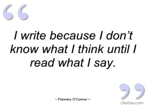 write-because-dont-know-what-think-flannery-oconnor