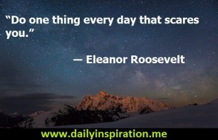 """""""Do-one-thing-every-day-that-scares-you.""""-―-Eleanor-Roosevelt-quote-on-fear"""
